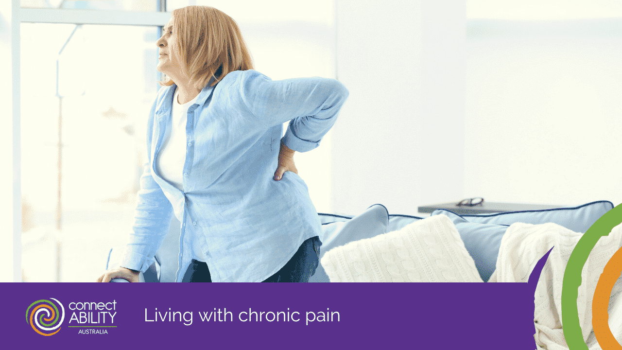 Living With Chronic Pain - Disability Services & Aged Care Support - ConnectAbility