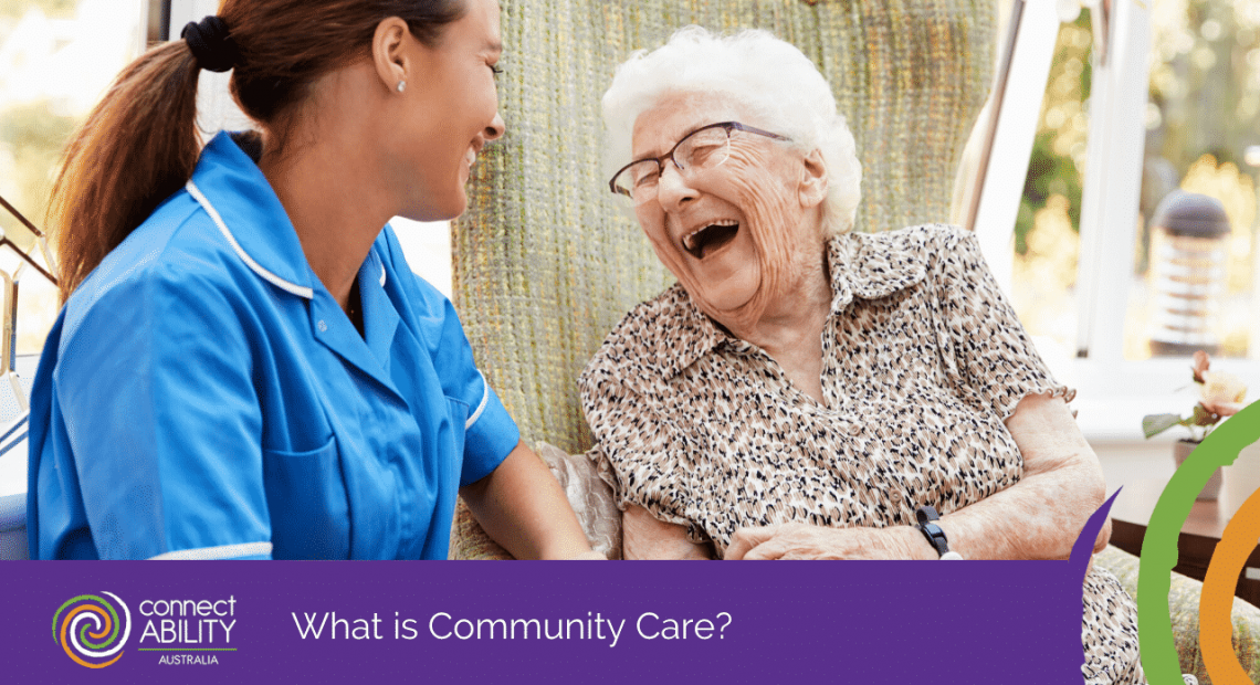 What is community care - Disability Services & Aged Care Support - ConnectAbility